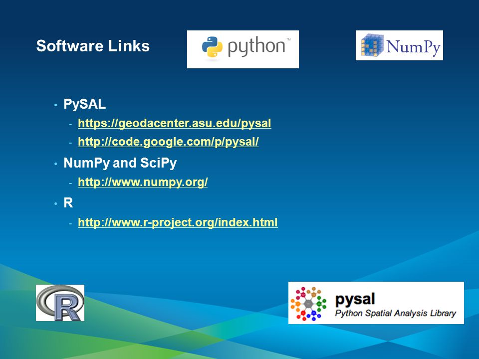Software Links PySAL NumPy and SciPy R