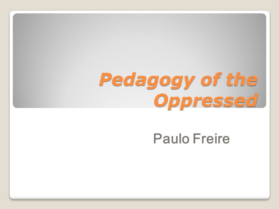 """pedagogy of the oppressed chapter In chapter 1 of """"pedagogy of the oppressed"""", paulo freire discusses the """"dehumanizing"""" process that oppressors of the world have wrought upon the """"oppressed"""", and how it is the oppressed's job to re-establish and restore the humanity not only in themselves, but also in the oppressors."""