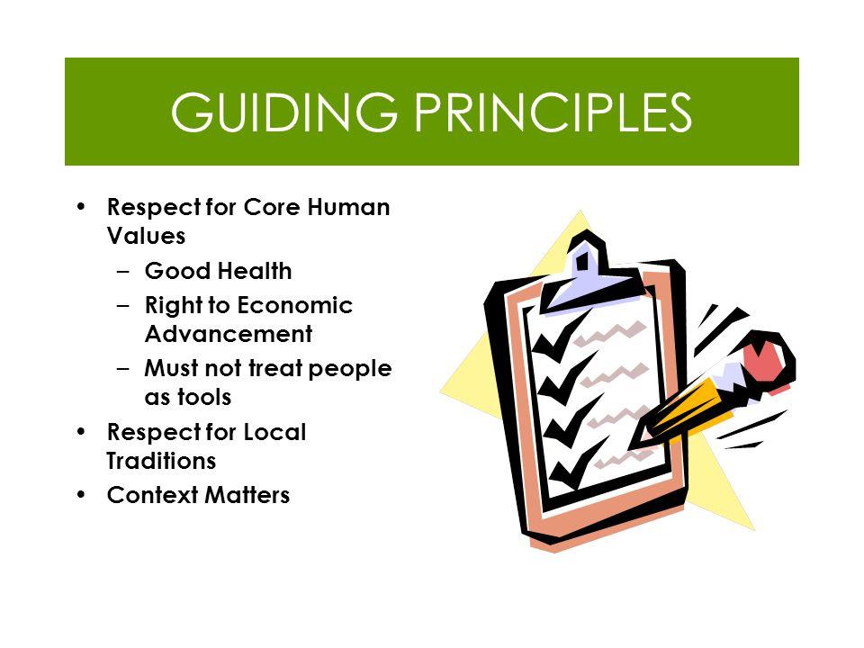 GUIDING PRINCIPLES Respect for Core Human Values Good Health