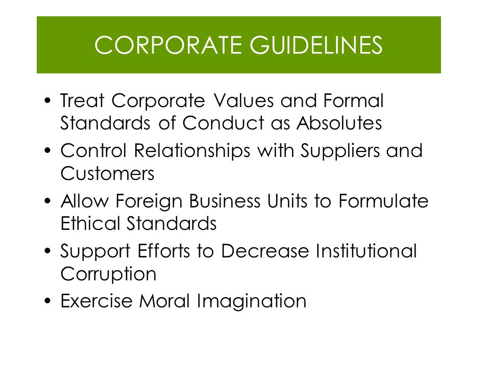 CORPORATE GUIDELINES Treat Corporate Values and Formal Standards of Conduct as Absolutes. Control Relationships with Suppliers and Customers.