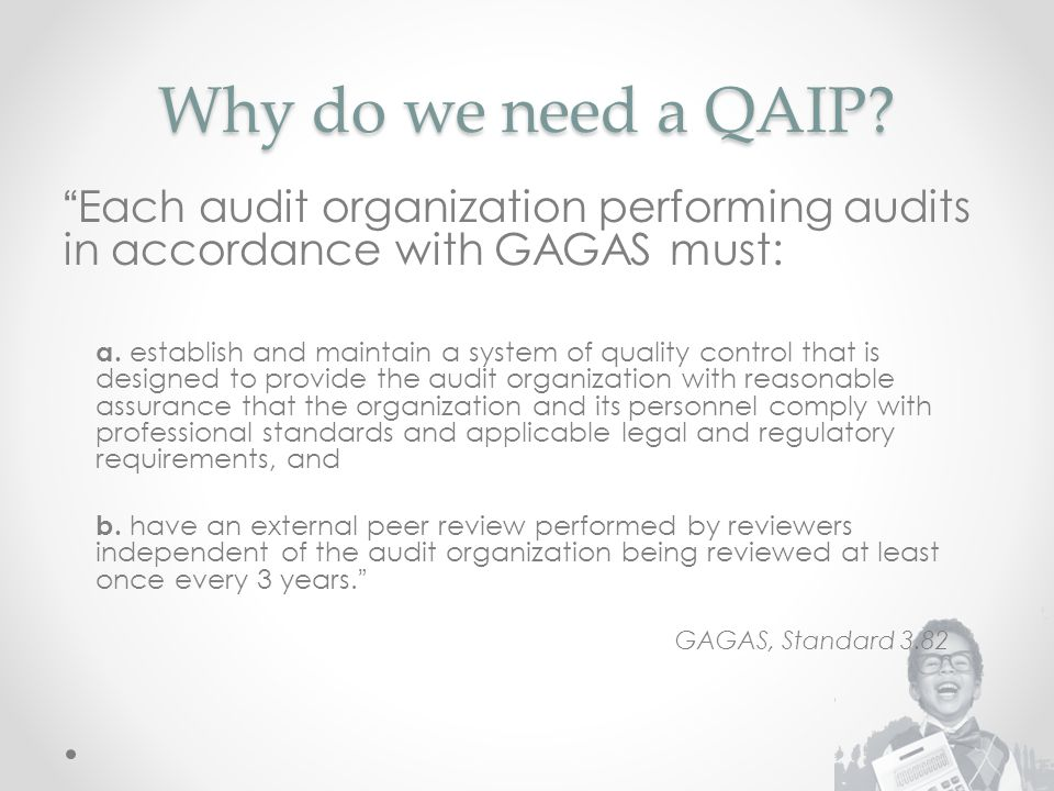 Why do we need a QAIP Each audit organization performing audits in accordance with GAGAS must: