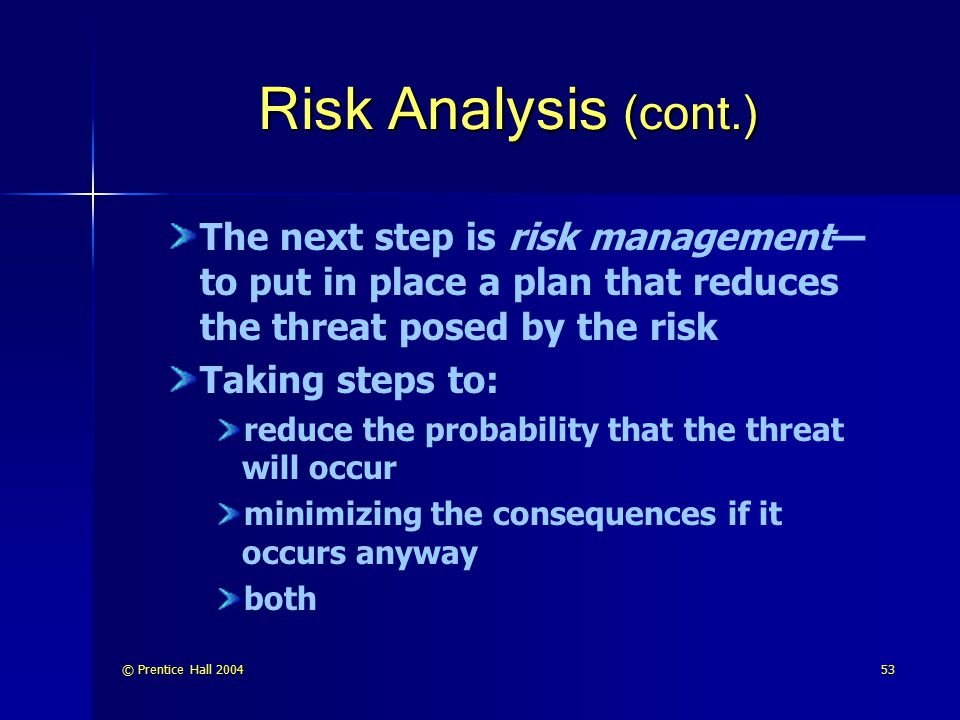 Risk Analysis (cont.) The next step is risk management—to put in place a plan that reduces the threat posed by the risk.