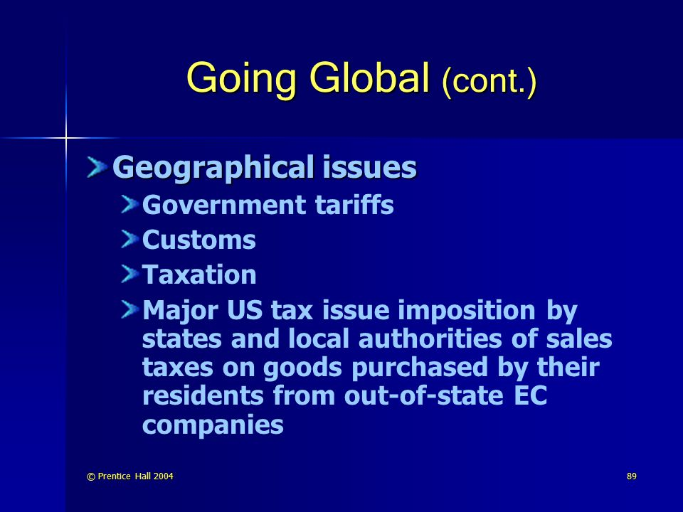 Going Global (cont.) Geographical issues Government tariffs Customs