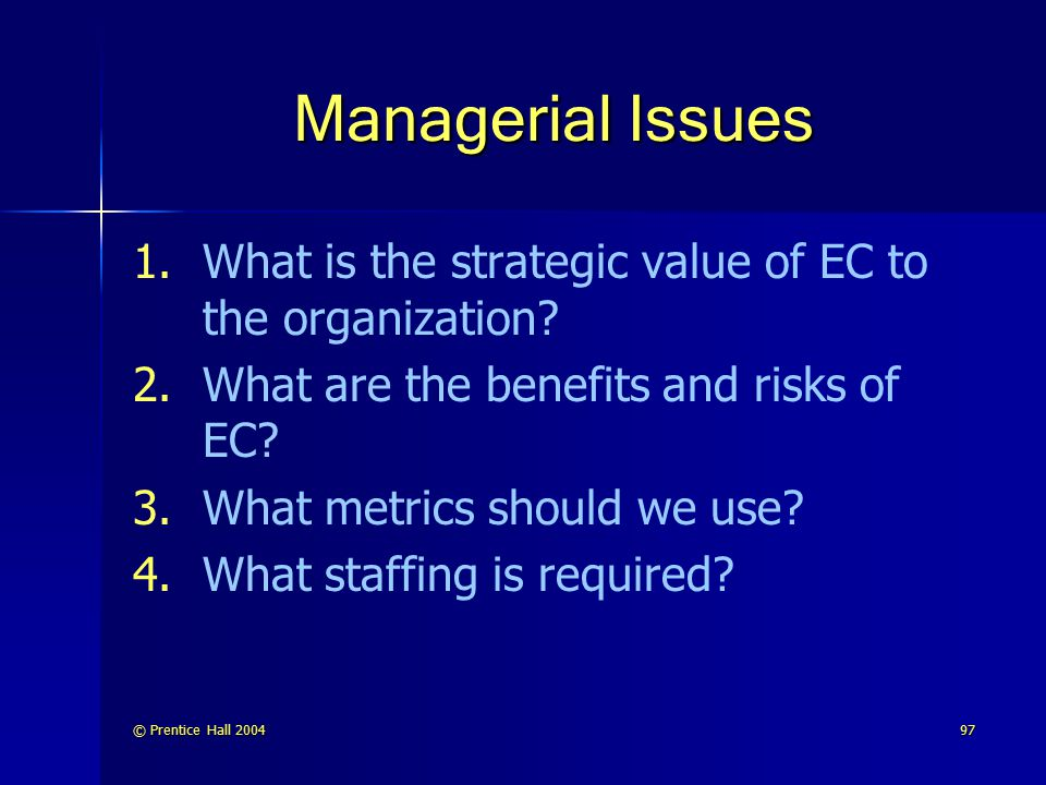 Managerial Issues What is the strategic value of EC to the organization What are the benefits and risks of EC