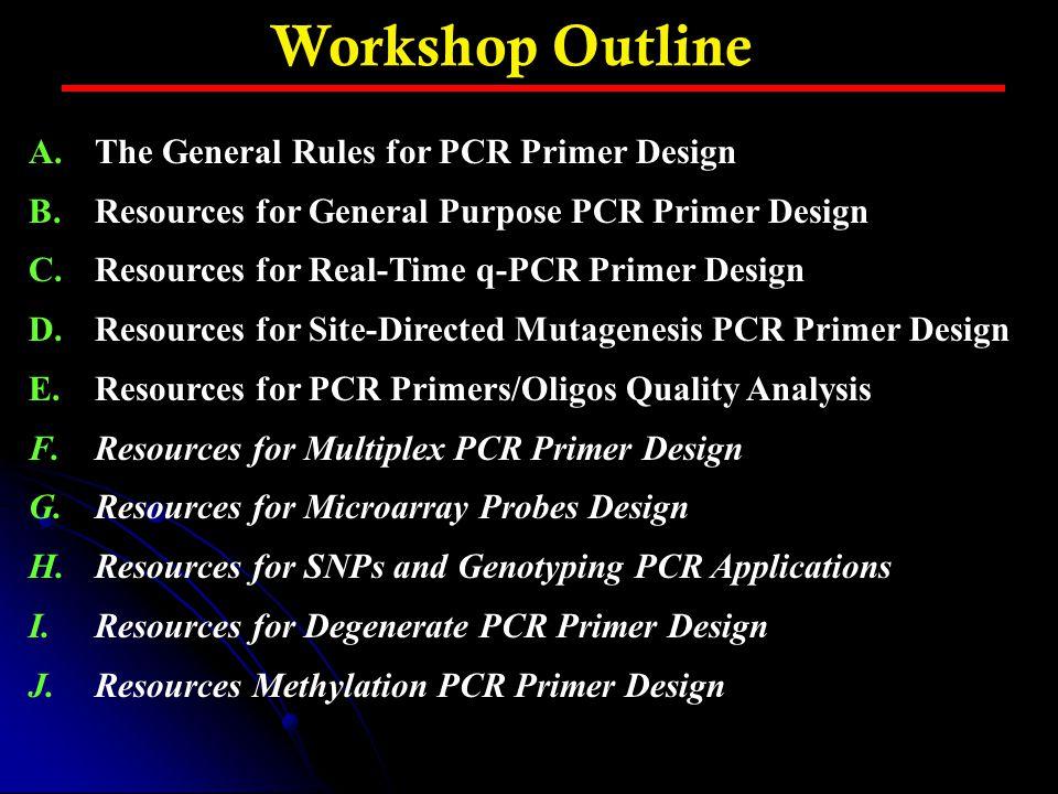 Workshop Outline The General Rules for PCR Primer Design