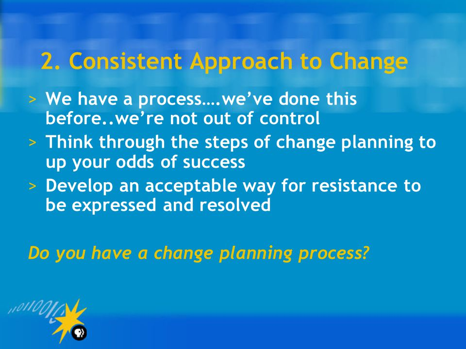 2. Consistent Approach to Change