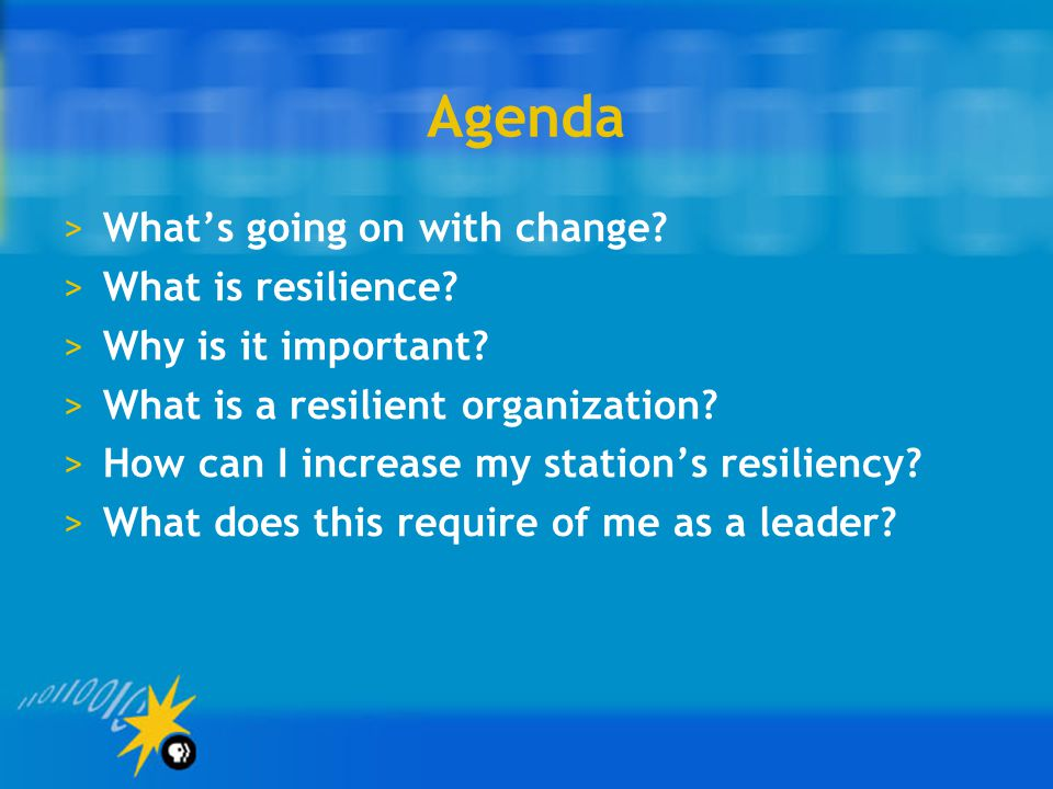 Agenda What's going on with change What is resilience