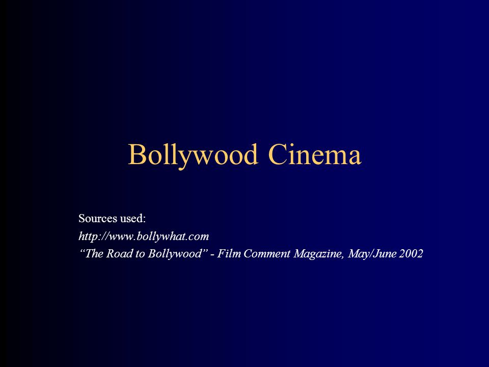 Bollywood Cinema Sources used: http://www.bollywhat.com