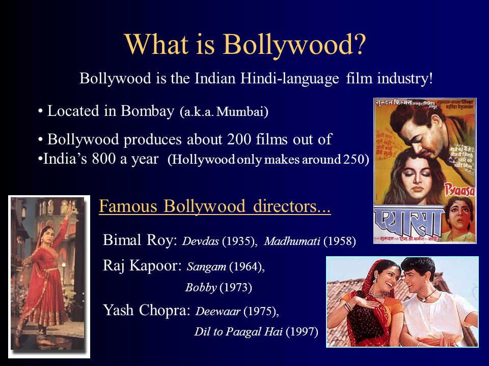 Bollywood is the Indian Hindi-language film industry!