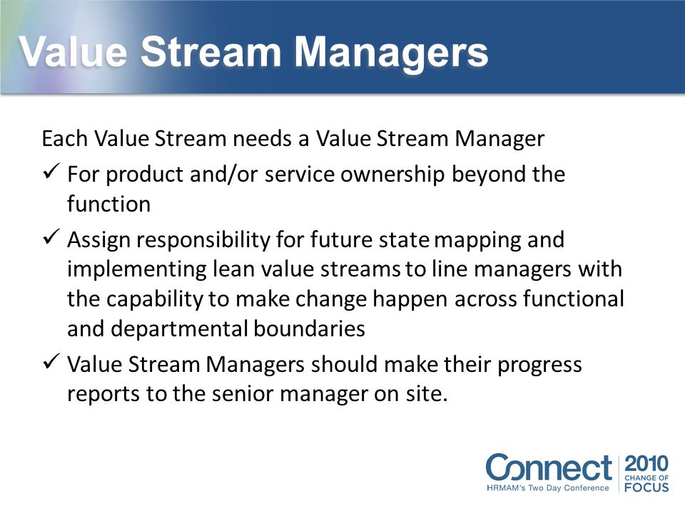 Value Stream Managers Each Value Stream needs a Value Stream Manager