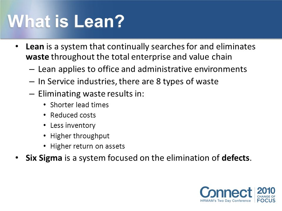 What is Lean Lean is a system that continually searches for and eliminates waste throughout the total enterprise and value chain.