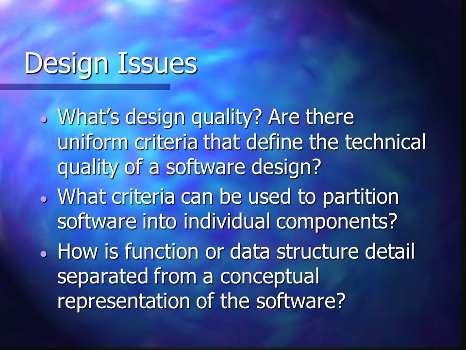 Design Issues What's design quality Are there uniform criteria that define the technical quality of a software design