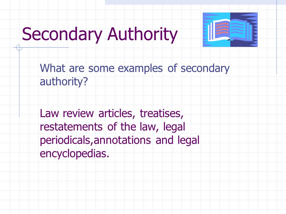 Secondary Authority What are some examples of secondary authority