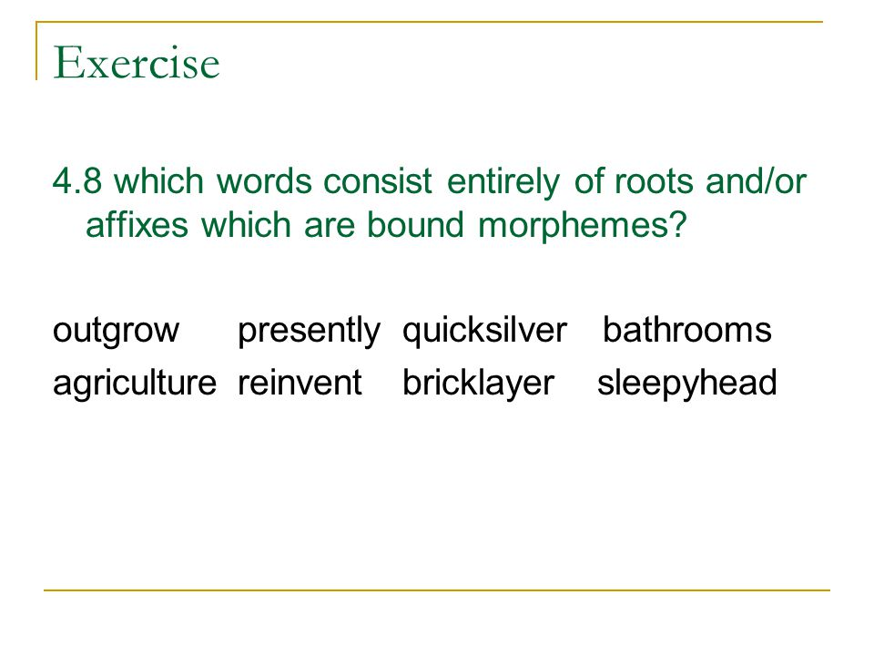 Exercise 4.8 which words consist entirely of roots and/or affixes which are bound morphemes outgrow presently quicksilver bathrooms.
