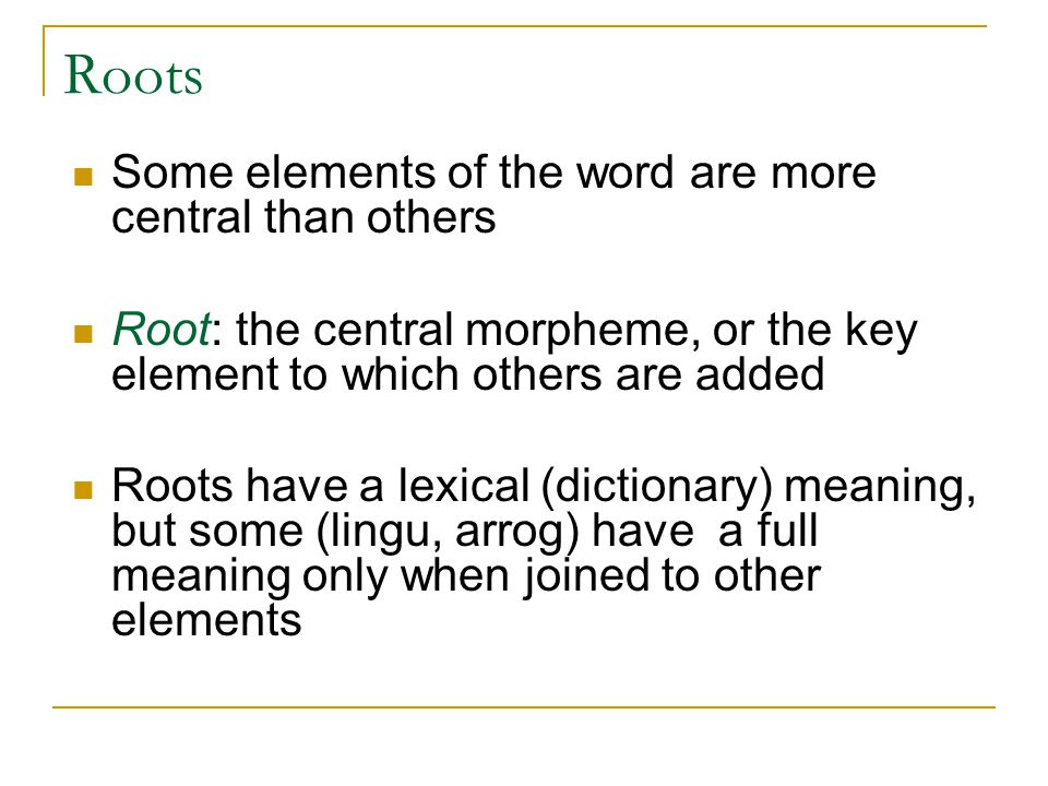Roots Some elements of the word are more central than others