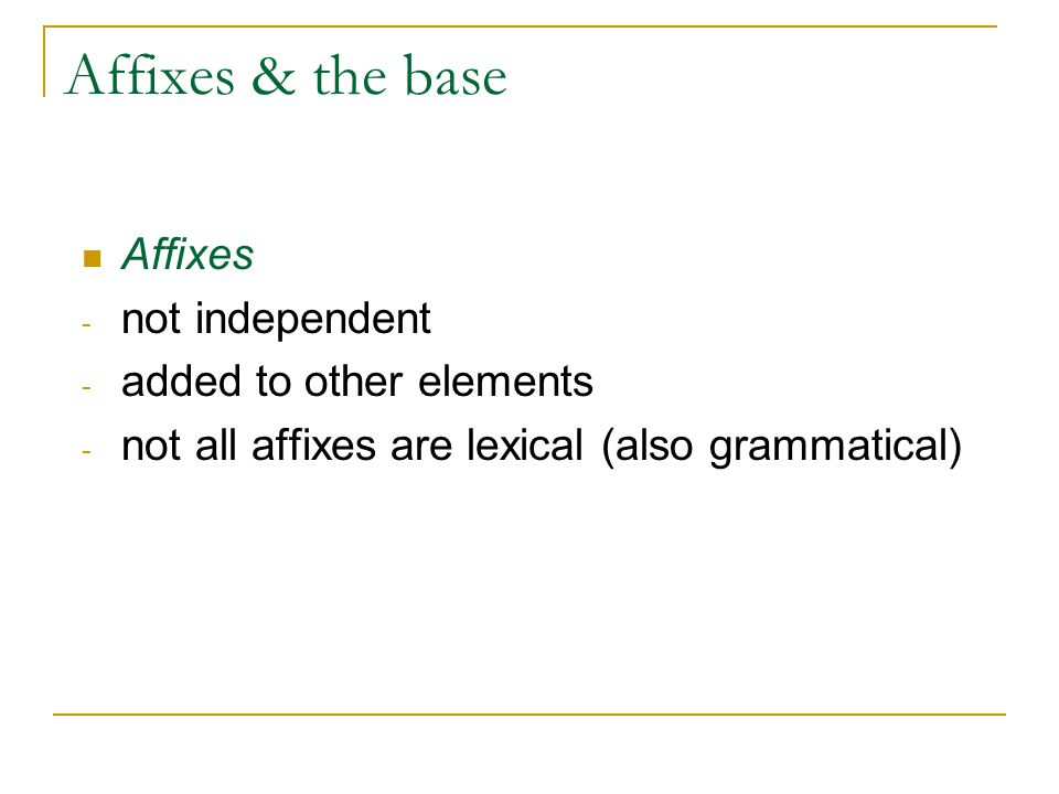 Affixes & the base Affixes not independent added to other elements