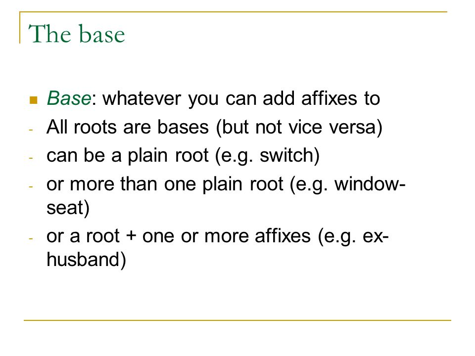 The base Base: whatever you can add affixes to