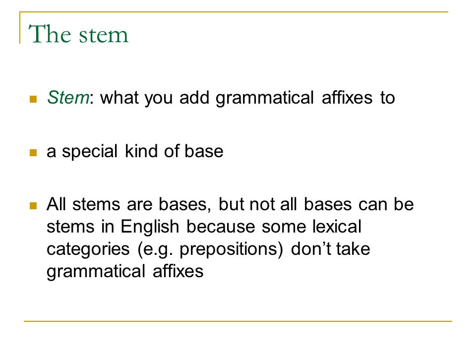 The stem Stem: what you add grammatical affixes to
