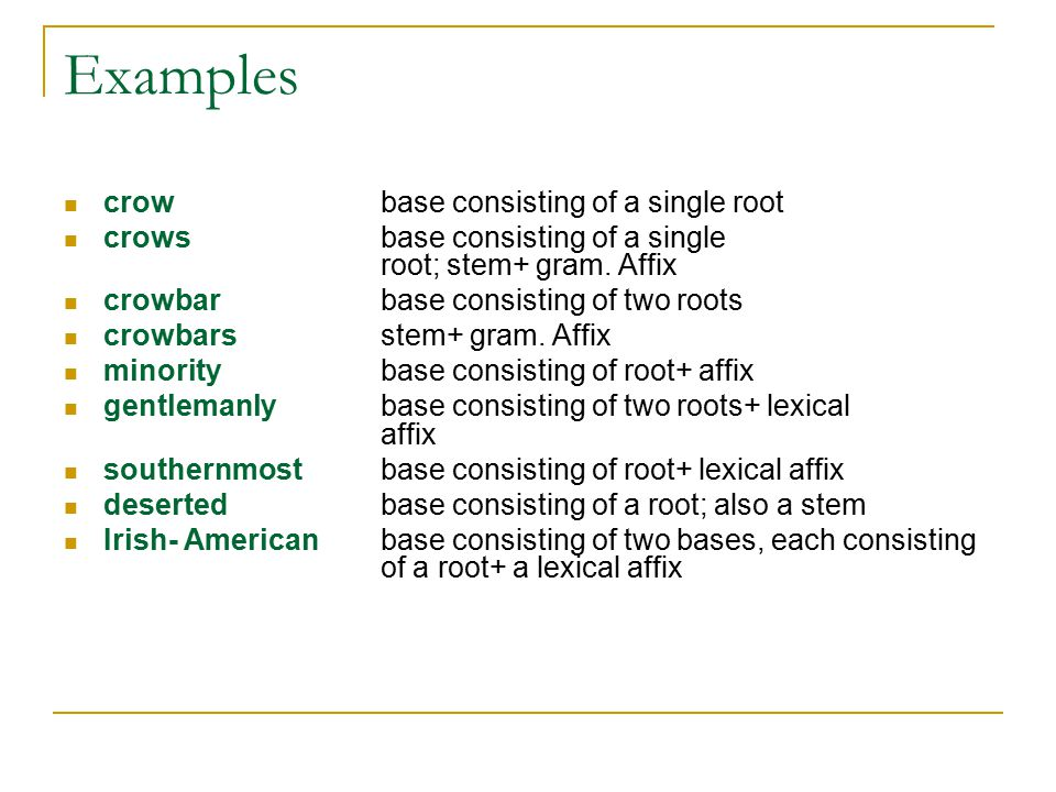 Examples crow base consisting of a single root