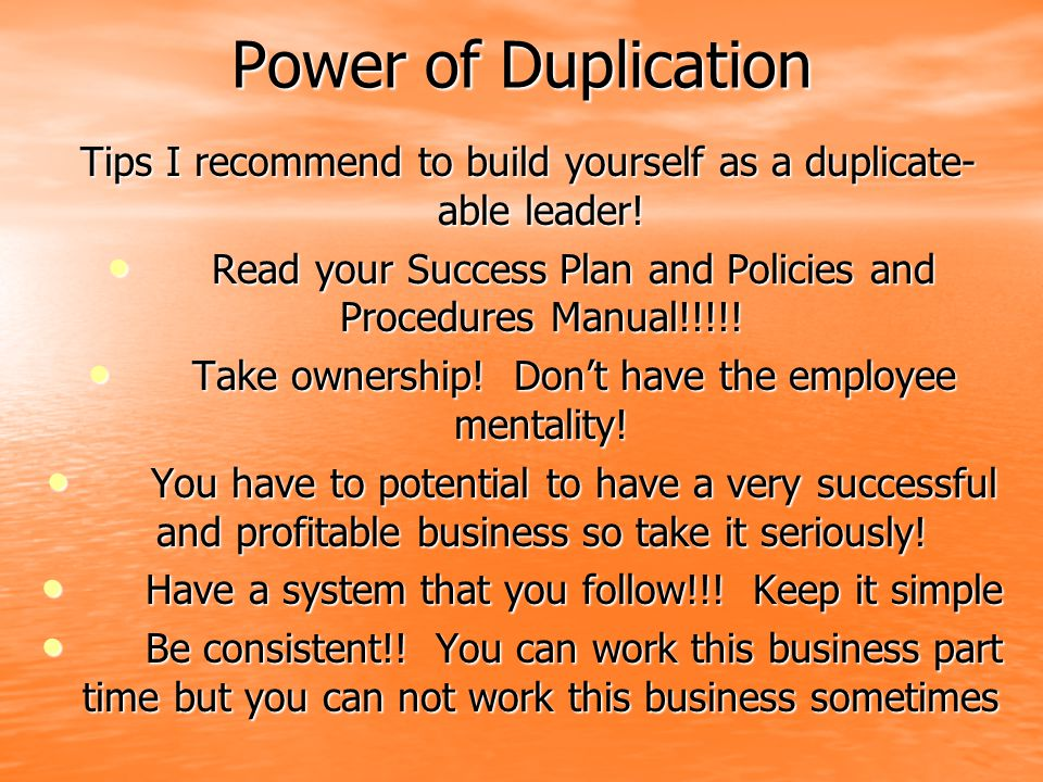 Power of Duplication Tips I recommend to build yourself as a duplicate-able leader!