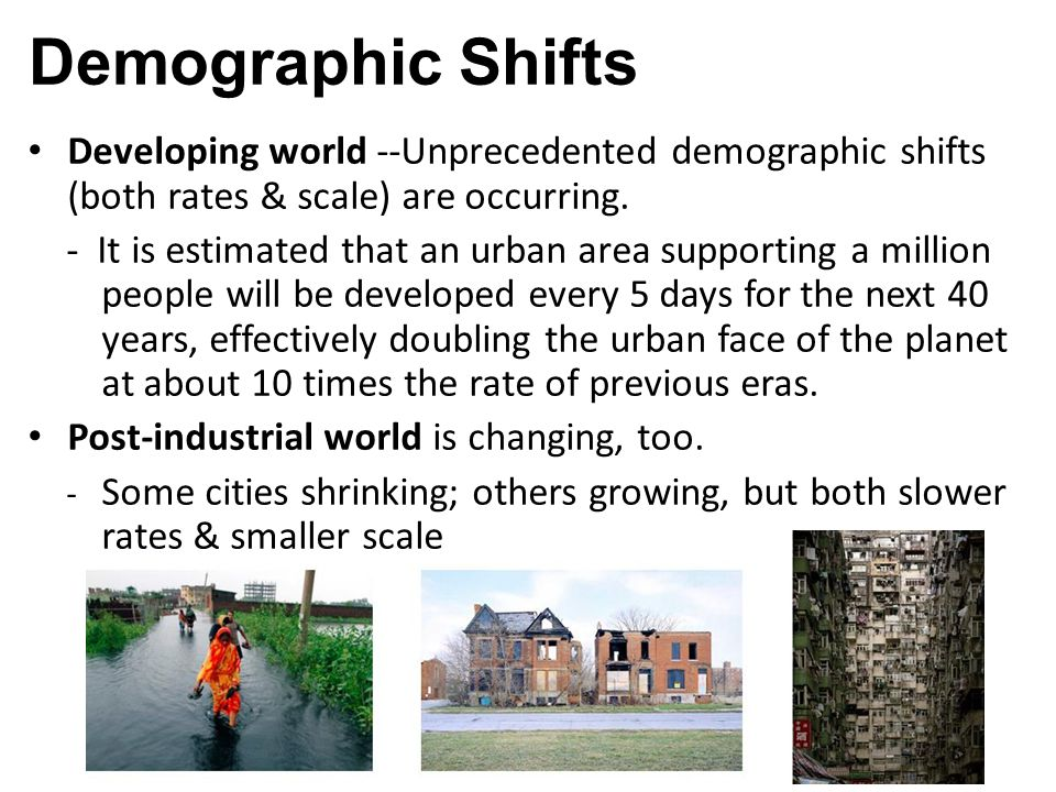 Demographic Shifts Developing world --Unprecedented demographic shifts (both rates & scale) are occurring.