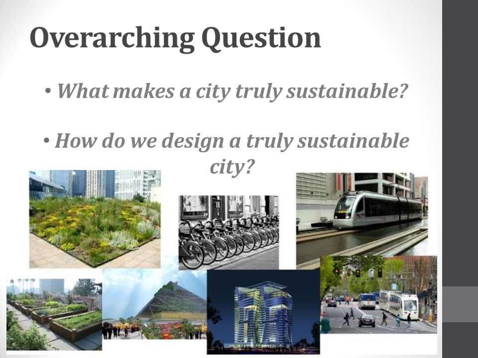 Overarching Question What makes a city truly sustainable
