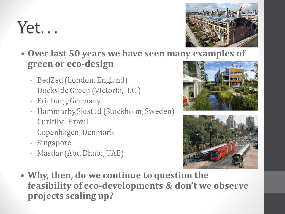 Yet. . . • Over last 50 years we have seen many examples of green or eco-design. BedZed (London, England)