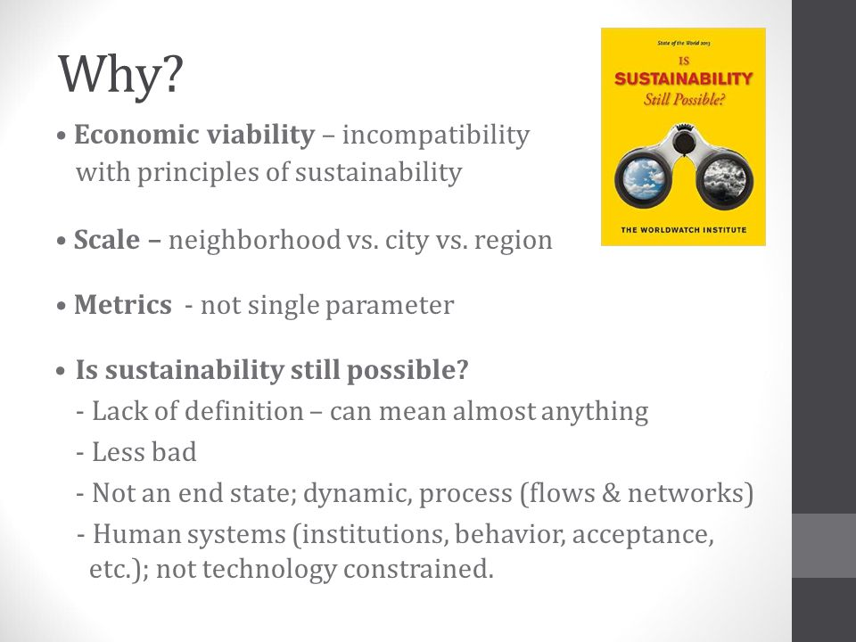 Why • Economic viability – incompatibility
