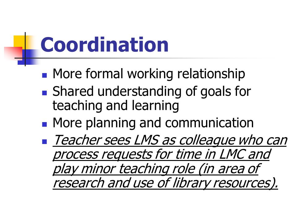 Coordination More formal working relationship