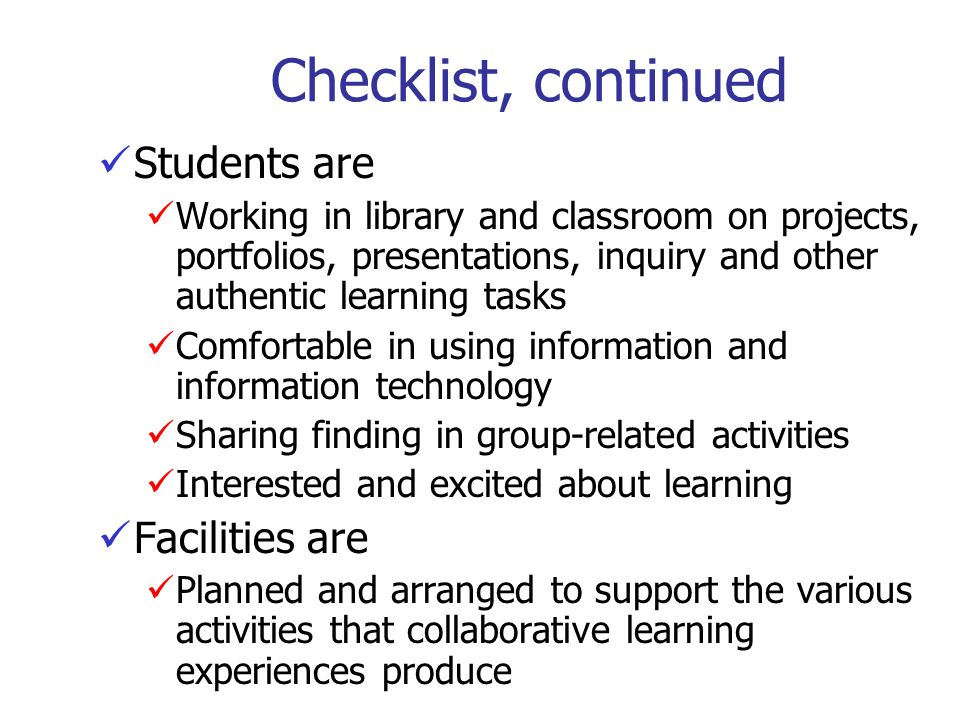 Checklist, continued Students are Facilities are
