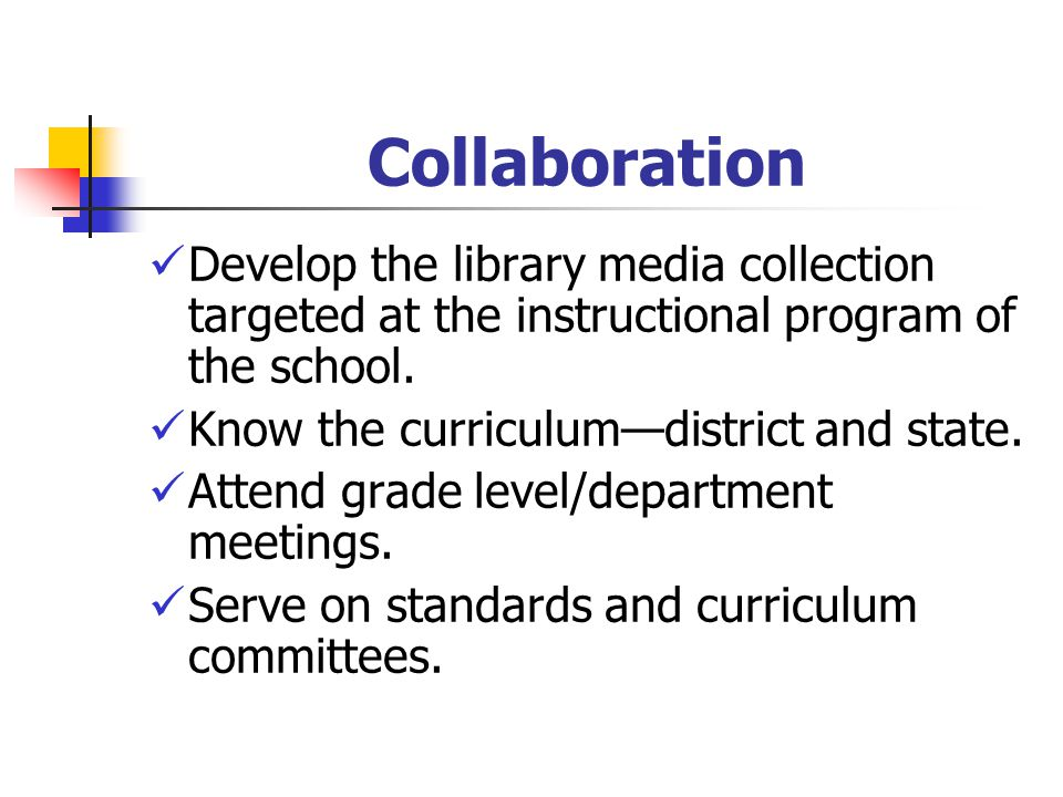 Collaboration Develop the library media collection targeted at the instructional program of the school.