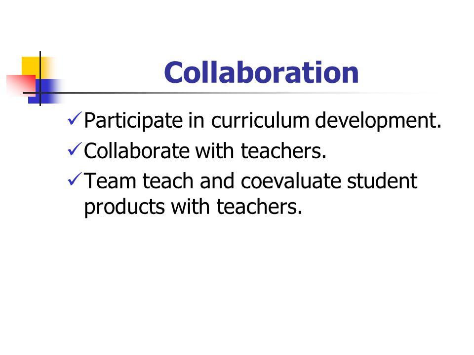 Collaboration Participate in curriculum development.