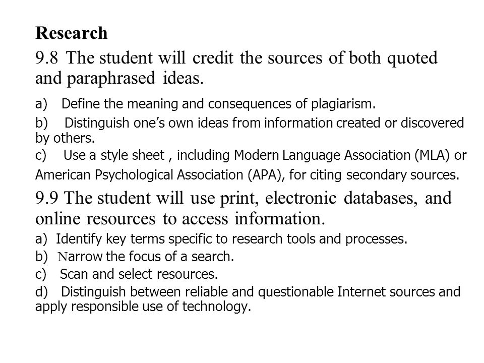 Research 9.8 The student will credit the sources of both quoted and paraphrased ideas. a) Define the meaning and consequences of plagiarism.