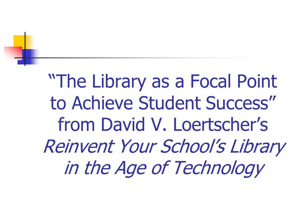 The Library as a Focal Point to Achieve Student Success from David V