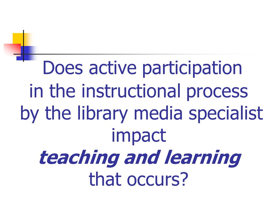 Does active participation in the instructional process by the library media specialist impact teaching and learning that occurs