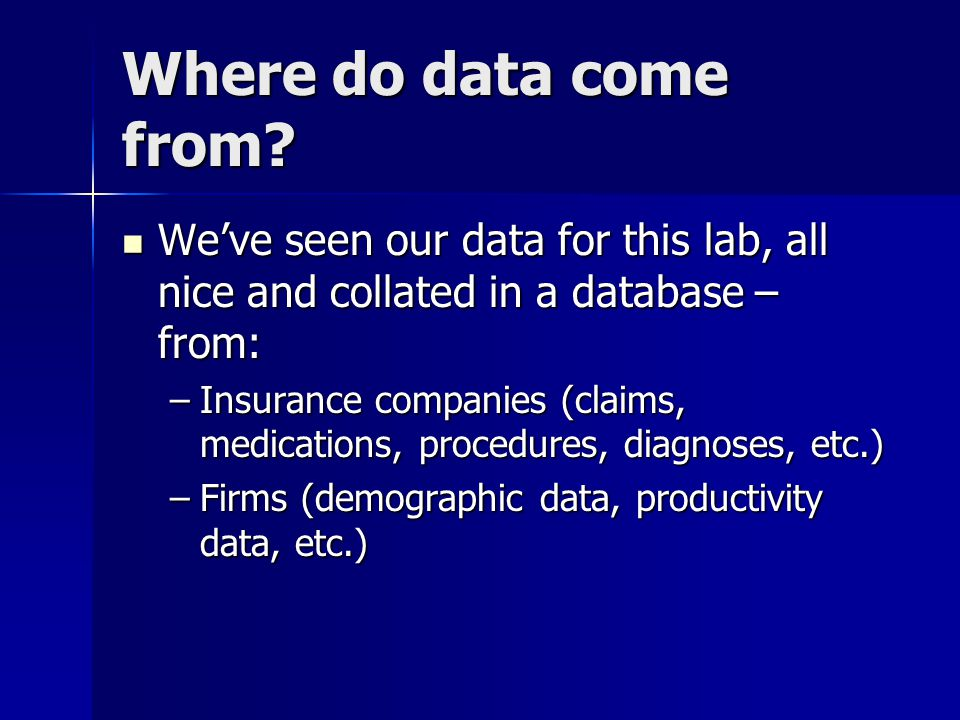 Where do data come from We've seen our data for this lab, all nice and collated in a database – from: