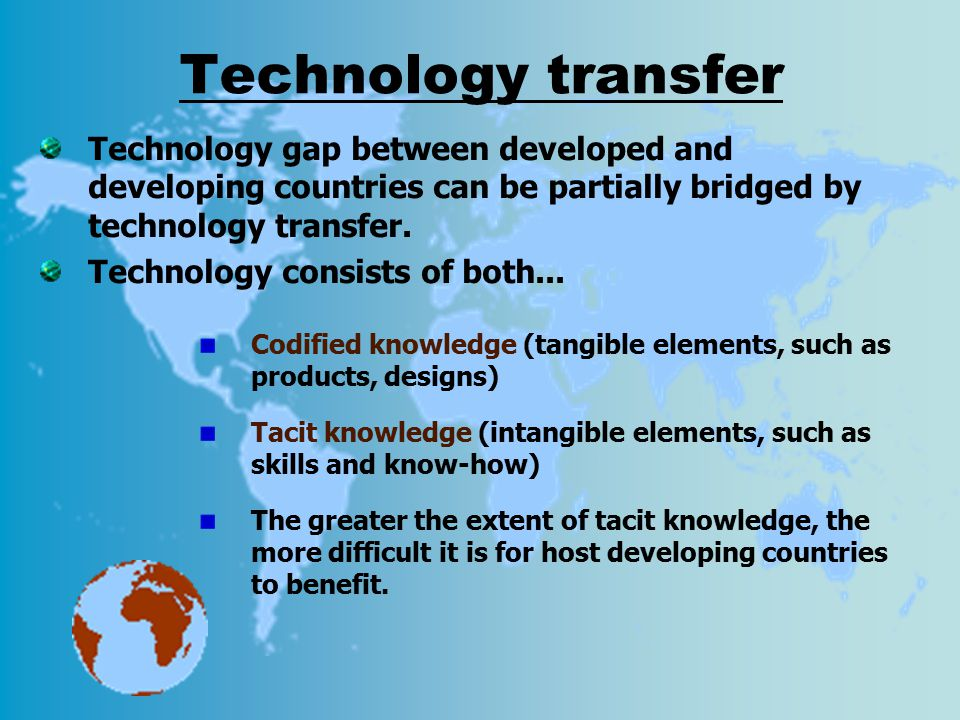Technology transfer Technology gap between developed and developing countries can be partially bridged by technology transfer.