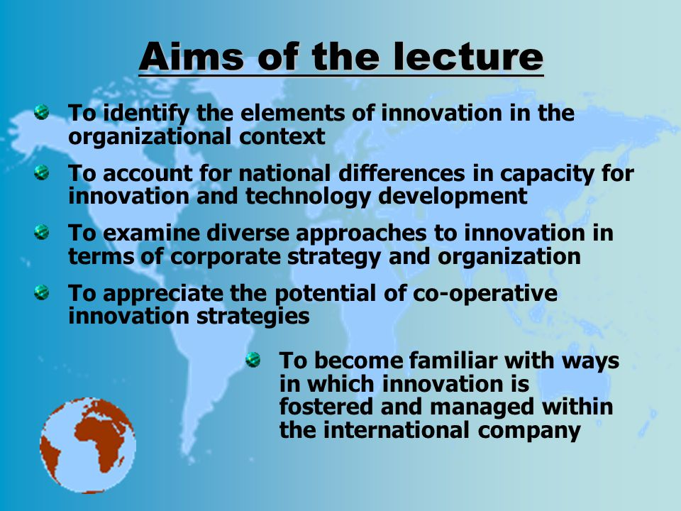 Aims of the lecture To identify the elements of innovation in the organizational context.
