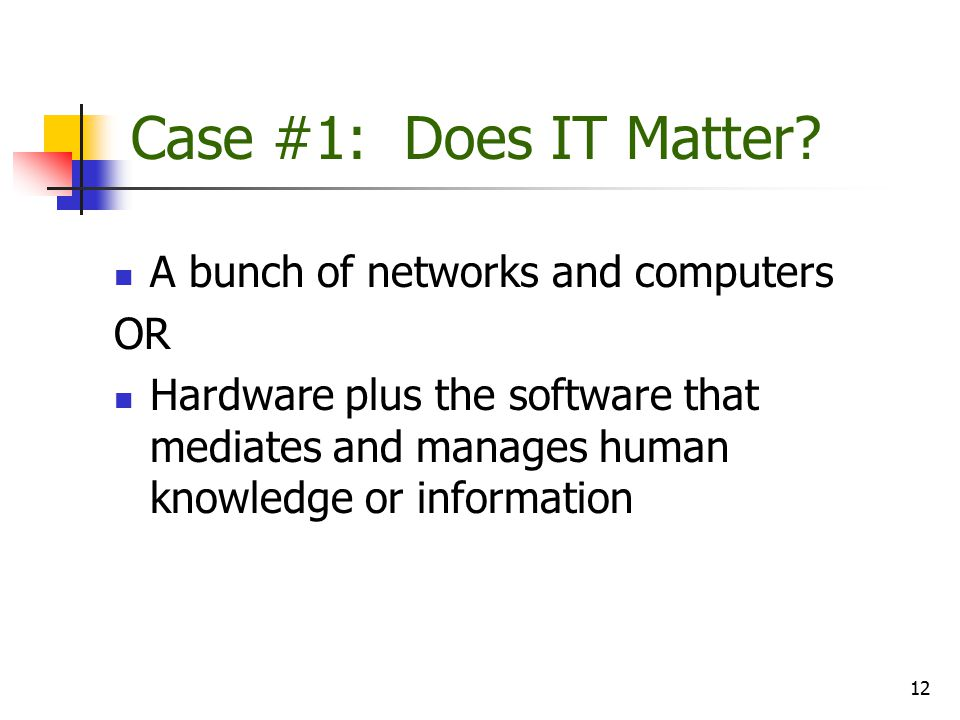 Case #1: Does IT Matter A bunch of networks and computers OR