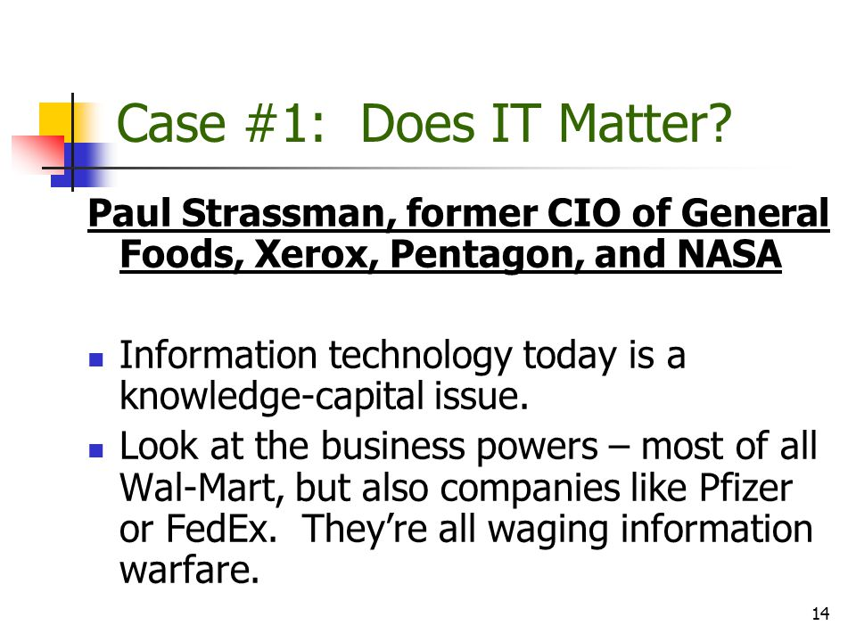 Case #1: Does IT Matter Paul Strassman, former CIO of General Foods, Xerox, Pentagon, and NASA.