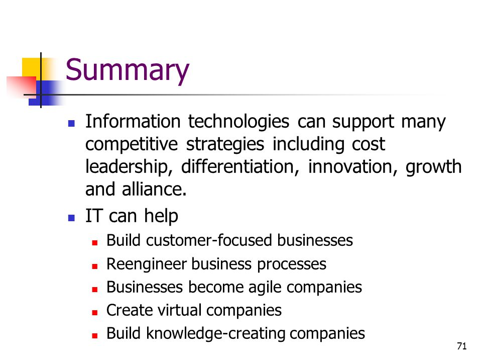 Summary Information technologies can support many competitive strategies including cost leadership, differentiation, innovation, growth and alliance.