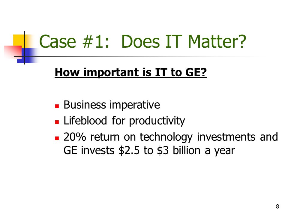 Case #1: Does IT Matter How important is IT to GE