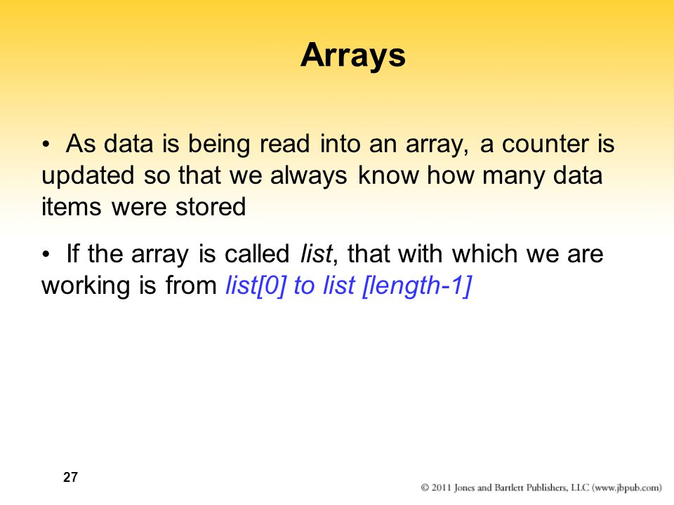 Arrays As data is being read into an array, a counter is updated so that we always know how many data items were stored.