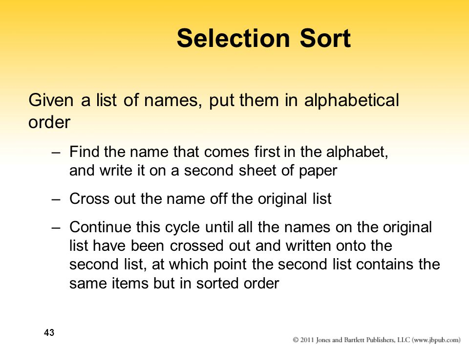 Selection Sort Given a list of names, put them in alphabetical order