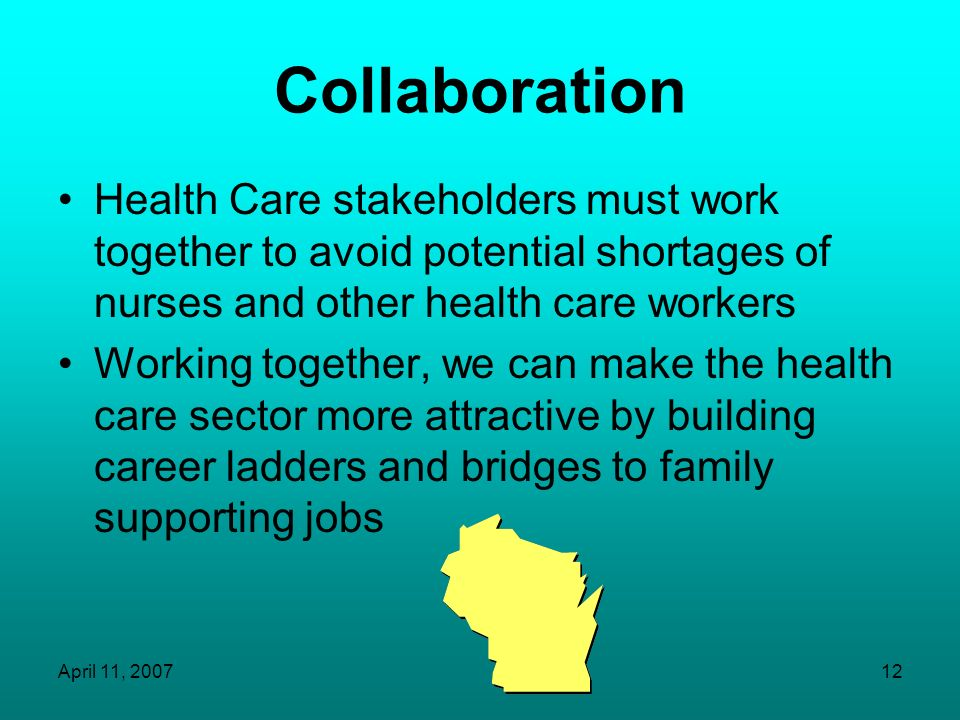 Collaboration Health Care stakeholders must work together to avoid potential shortages of nurses and other health care workers.