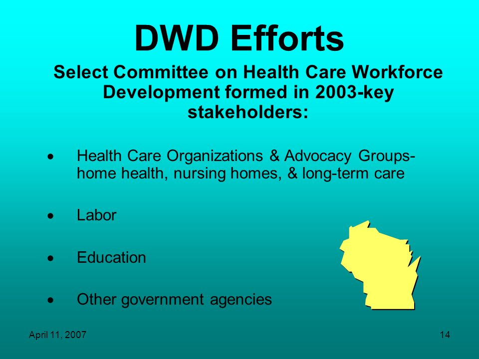 DWD Efforts Select Committee on Health Care Workforce Development formed in 2003-key stakeholders: