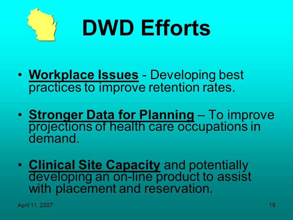 DWD Efforts Workplace Issues - Developing best practices to improve retention rates.