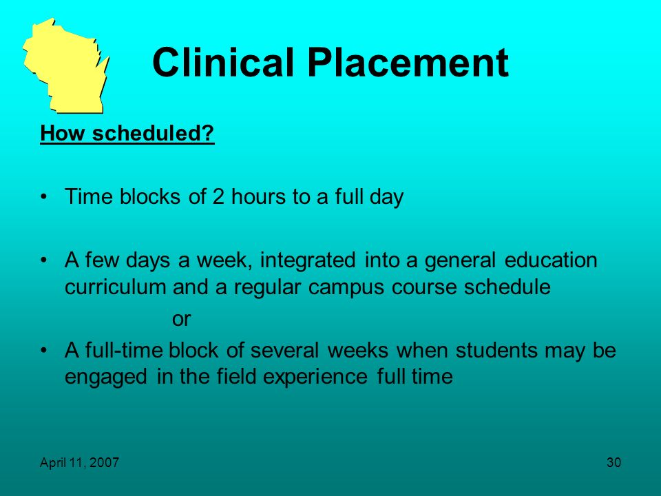 Clinical Placement How scheduled Time blocks of 2 hours to a full day