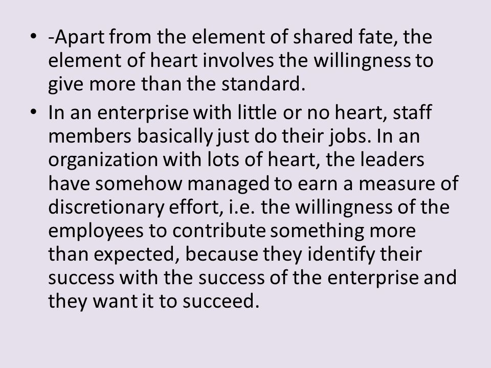 -Apart from the element of shared fate, the element of heart involves the willingness to give more than the standard.