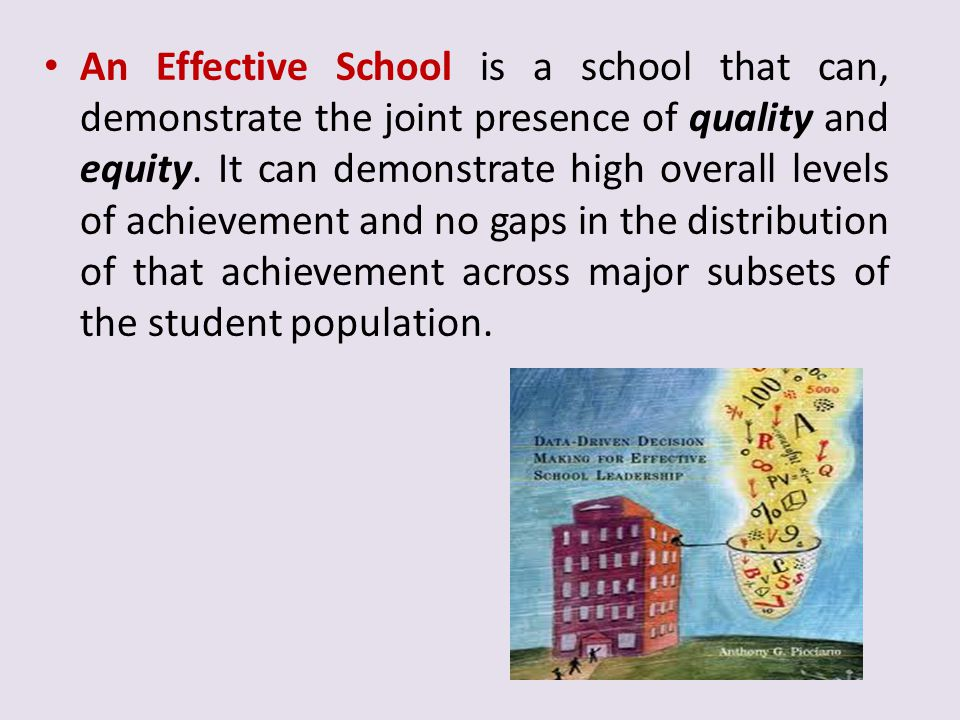 An Effective School is a school that can, demonstrate the joint presence of quality and equity.